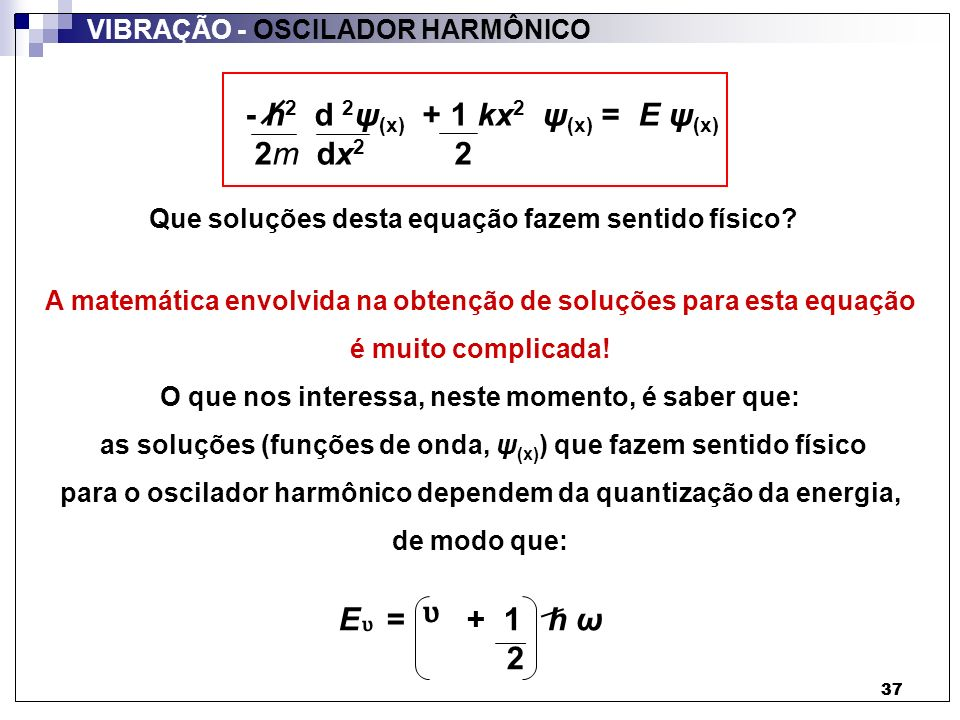 ᶹ - h2 d 2ψ(x) + 1 kx2 ψ(x) = E ψ(x) 2m dx2 2 ᶹ E = + 1 h ω 2