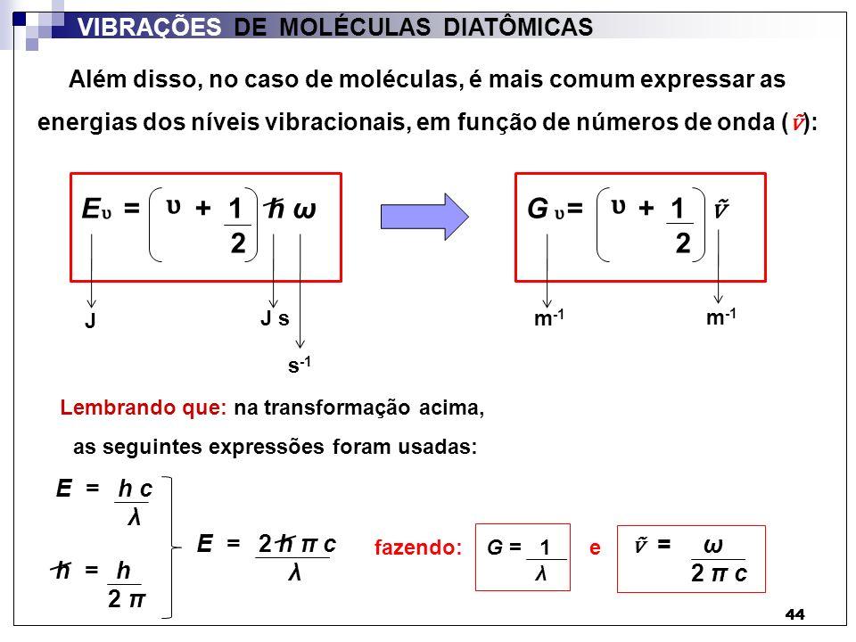ᶹ ᶹ ᶹ E = + 1 h ω 2 G = + 1 ṽ 2 ᶹ VIBRAÇÕES DE MOLÉCULAS DIATÔMICAS