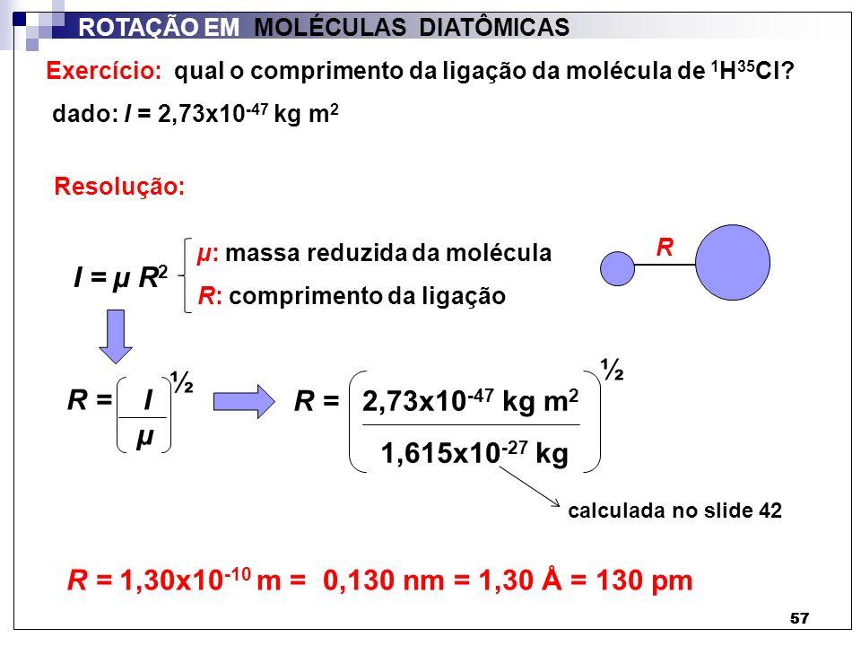 I = µ R2 ½ ½ R = 2,73x10-47 kg m2 R = I µ 1,615x10-27 kg
