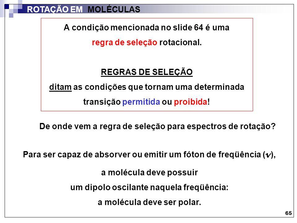 A condição mencionada no slide 64 é uma regra de seleção rotacional.