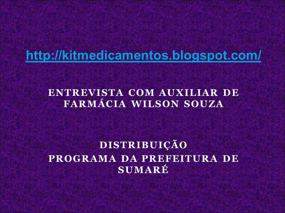 http://kitmedicamentos.blogspot.com/ENTREVISTA COM AUXILIAR DE FARMÁCIA WILSON SOUZA. DISTRIBUIÇÃO.