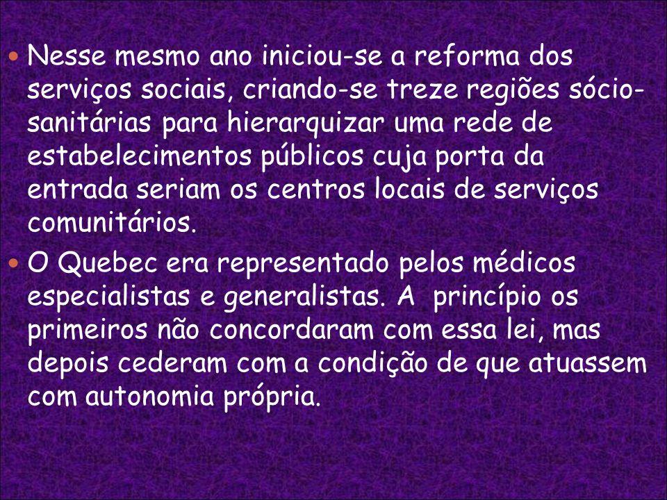 Nesse mesmo ano iniciou-se a reforma dos serviços sociais, criando-se treze regiões sócio- sanitárias para hierarquizar uma rede de estabelecimentos públicos cuja porta da entrada seriam os centros locais de serviços comunitários.
