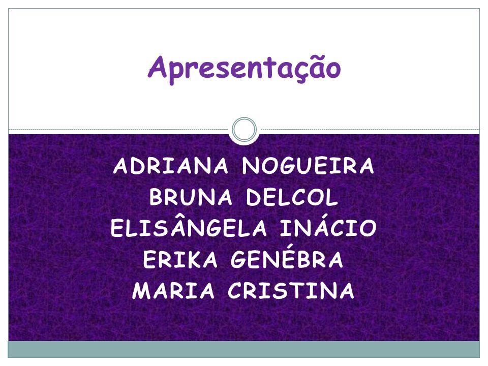 Apresentação ADRIANA NOGUEIRA BRUNA DELCOL ELISÂNGELA INÁCIO
