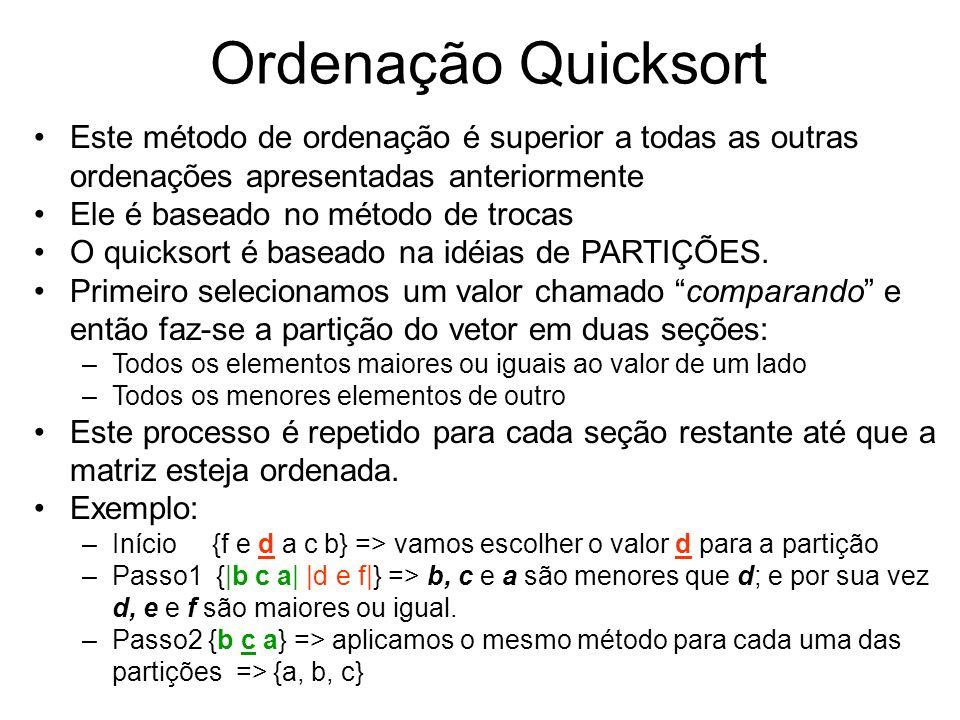 Ordenação Quicksort Este método de ordenação é superior a todas as outras ordenações apresentadas anteriormente.