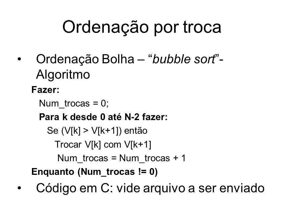 Ordenação por troca Ordenação Bolha – bubble sort - Algoritmo