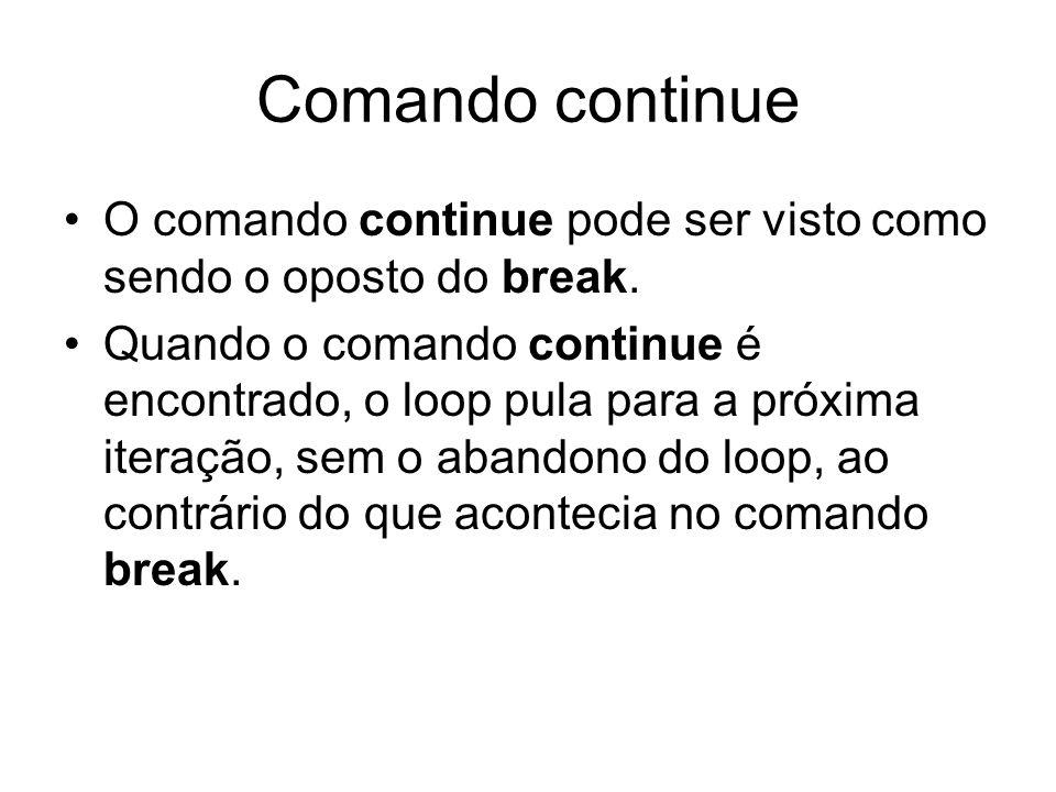 Comando continue O comando continue pode ser visto como sendo o oposto do break.