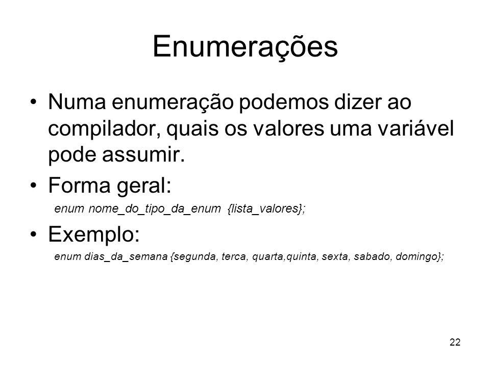 Enumerações Numa enumeração podemos dizer ao compilador, quais os valores uma variável pode assumir.