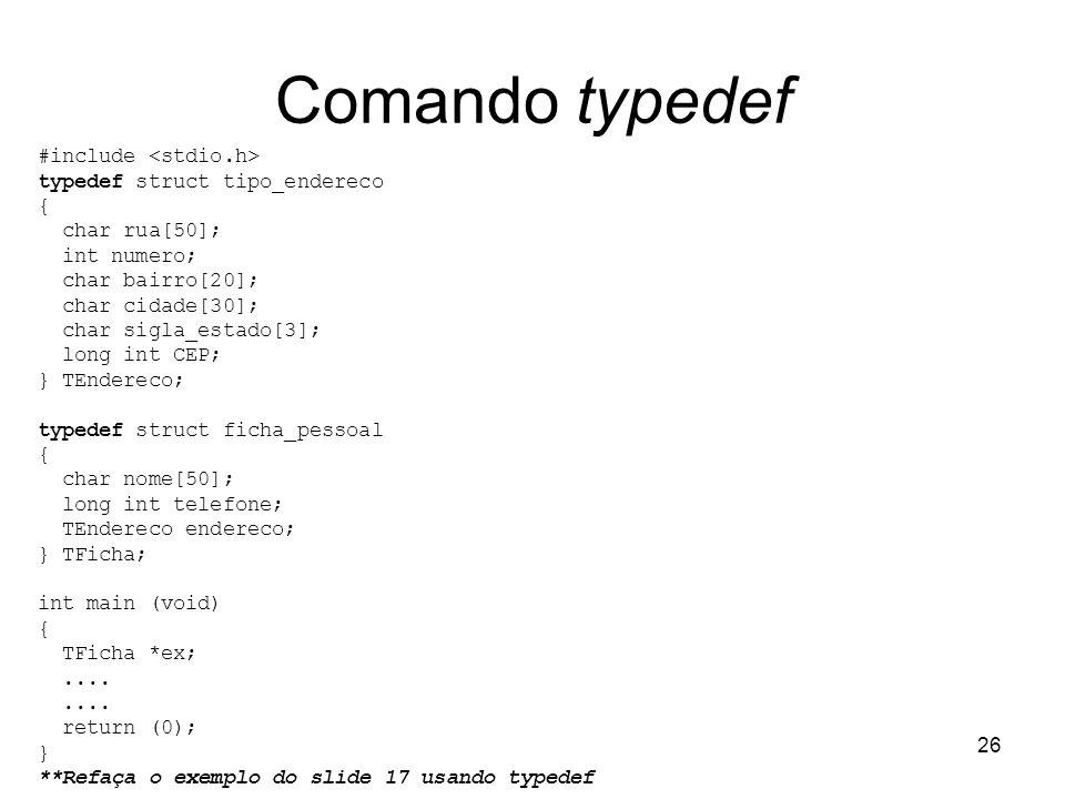 Comando typedef #include <stdio.h> typedef struct tipo_endereco
