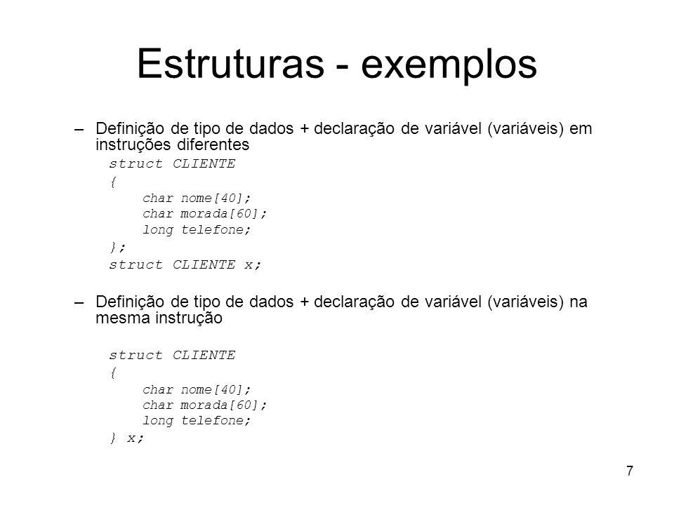 Estruturas - exemplosDefinição de tipo de dados + declaração de variável (variáveis) em instruções diferentes.