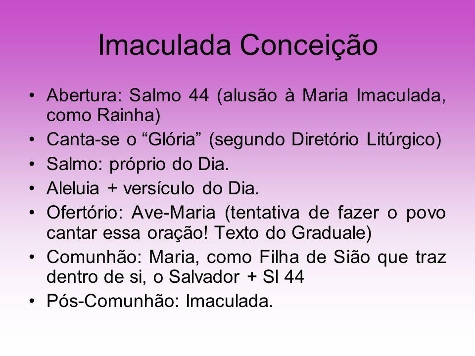 Imaculada Conceição Abertura: Salmo 44 (alusão à Maria Imaculada, como Rainha) Canta-se o Glória (segundo Diretório Litúrgico)