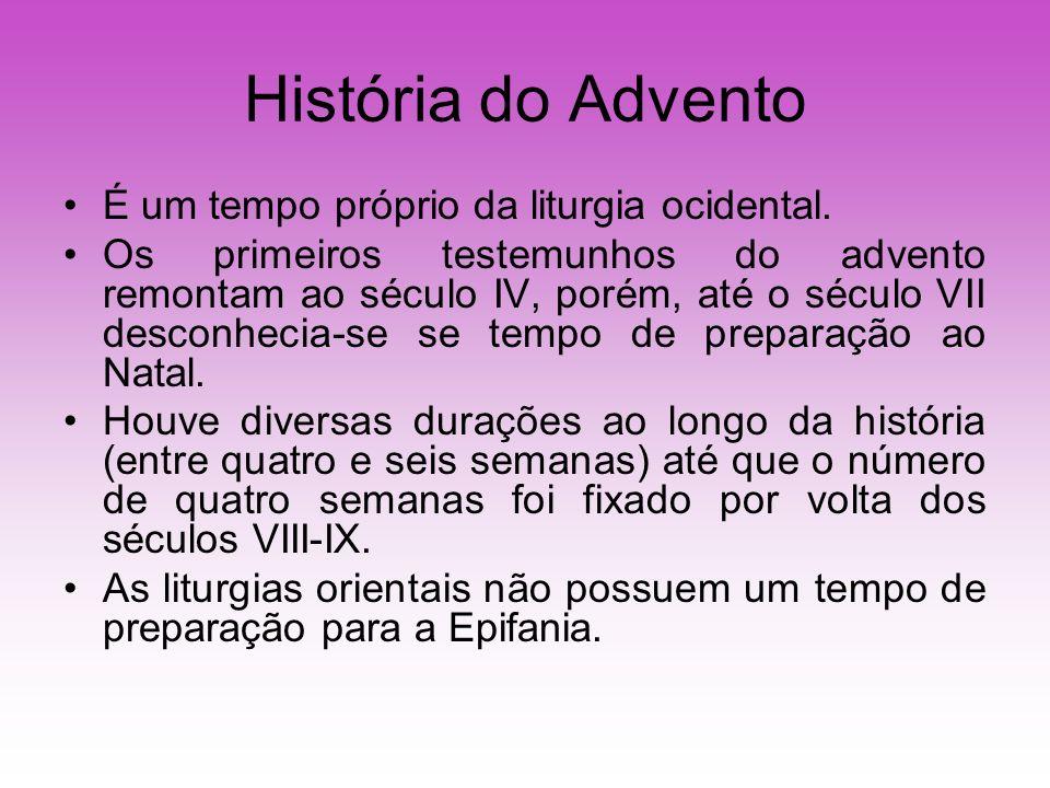 História do Advento É um tempo próprio da liturgia ocidental.