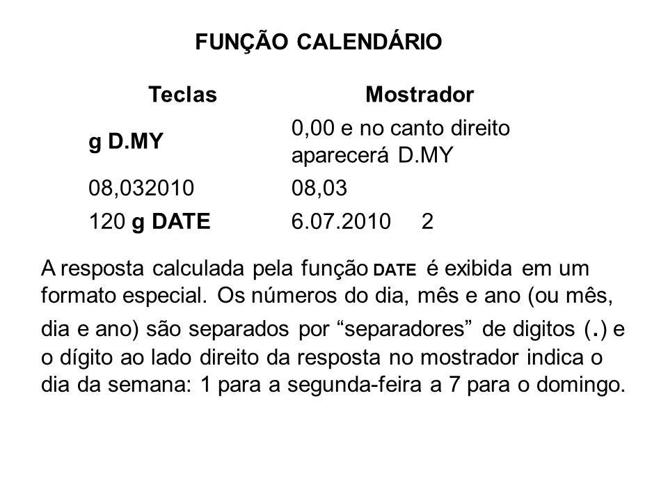 FUNÇÃO CALENDÁRIO Teclas. Mostrador. g D.MY. 0,00 e no canto direito aparecerá D.MY. 08,032010.