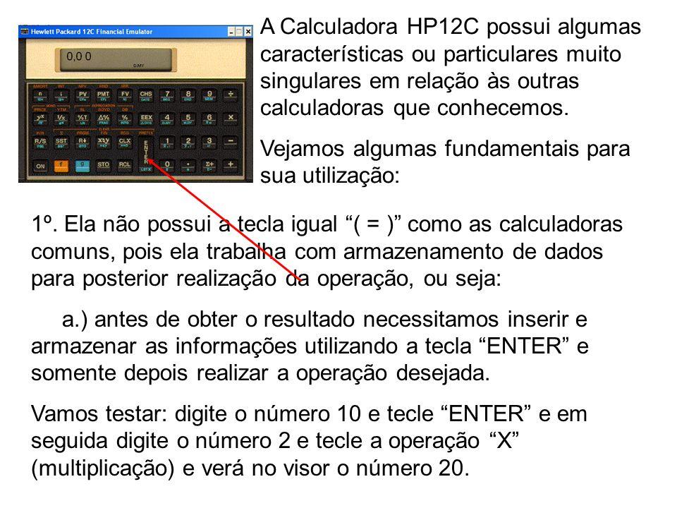 A Calculadora HP12C possui algumas características ou particulares muito singulares em relação às outras calculadoras que conhecemos.