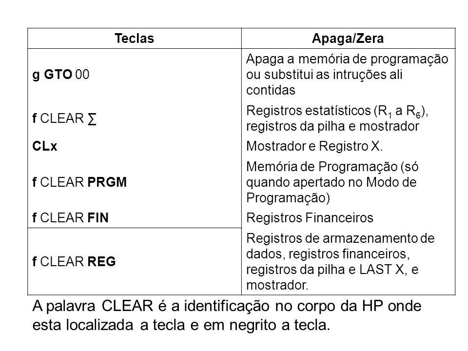 TeclasApaga/Zera. g GTO 00. Apaga a memória de programação ou substitui as intruções ali contidas. f CLEAR ∑