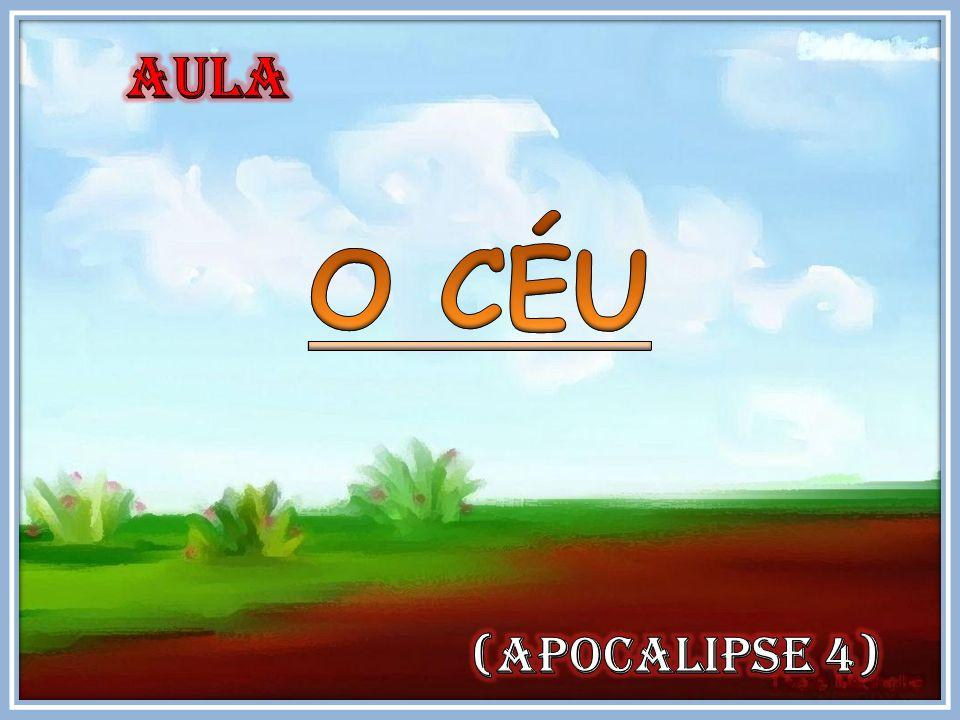 AULA O CÉU (APOCALIPSE 4)