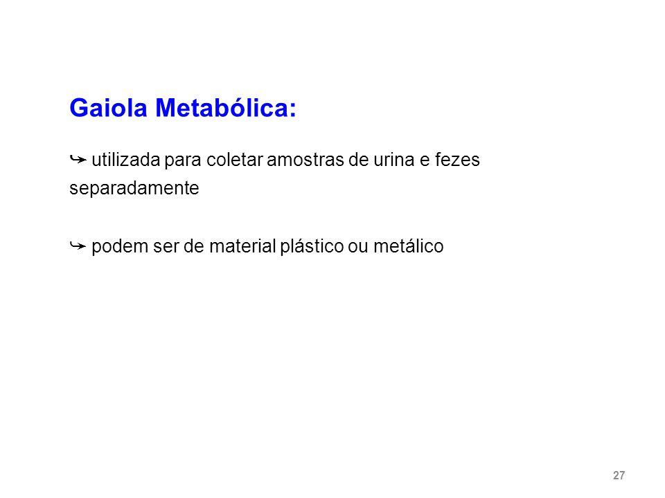 Gaiola Metabólica:➥ utilizada para coletar amostras de urina e fezes separadamente.