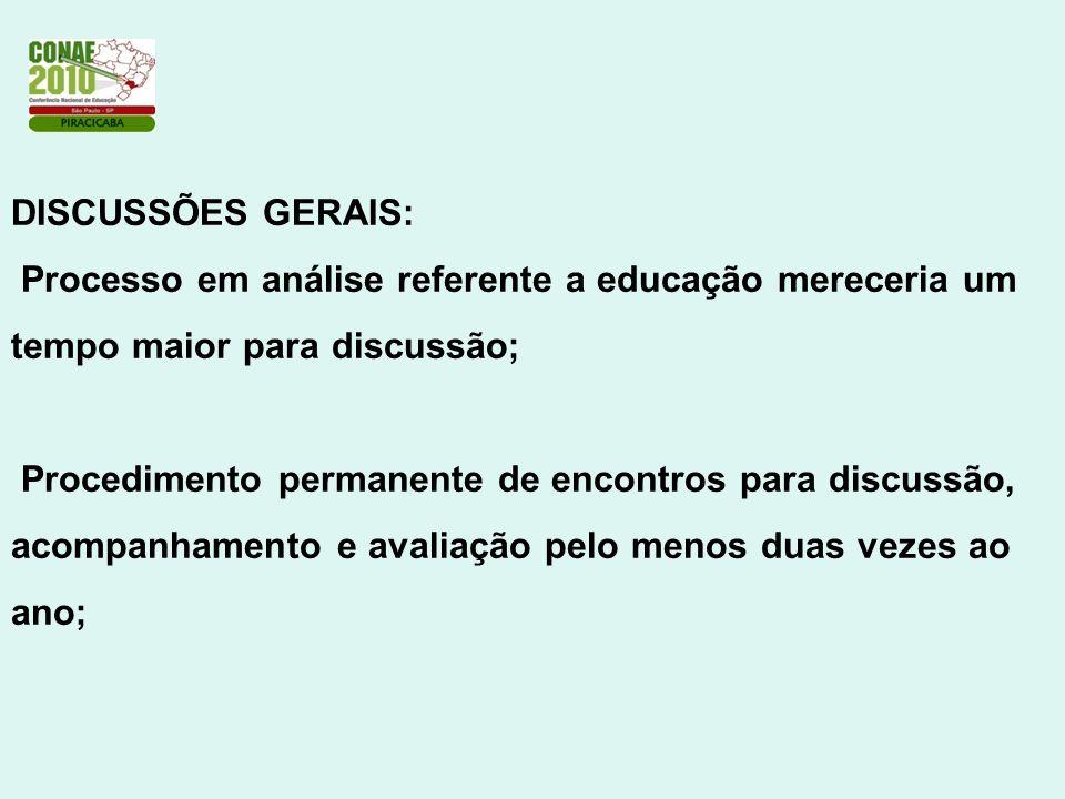 DISCUSSÕES GERAIS: Processo em análise referente a educação mereceria um tempo maior para discussão; Procedimento permanente de encontros para discussão, acompanhamento e avaliação pelo menos duas vezes ao ano;