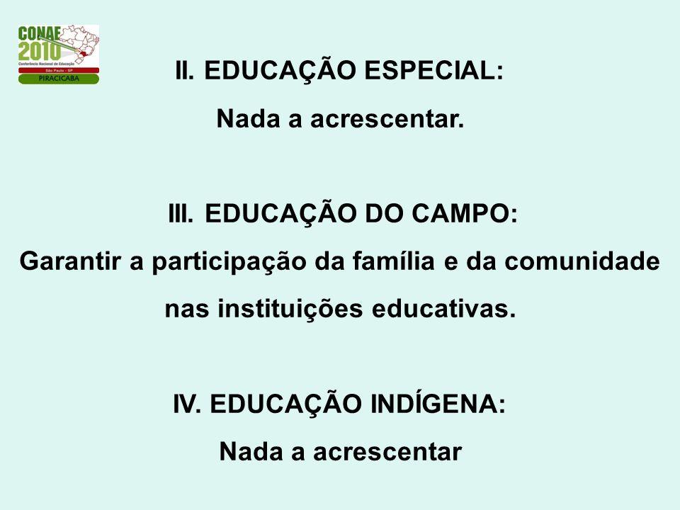 II. EDUCAÇÃO ESPECIAL: Nada a acrescentar. III