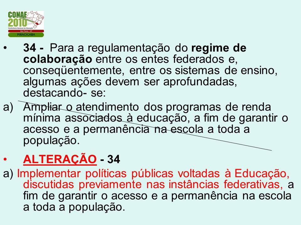 34 - Para a regulamentação do regime de colaboração entre os entes federados e, conseqüentemente, entre os sistemas de ensino, algumas ações devem ser aprofundadas, destacando- se:
