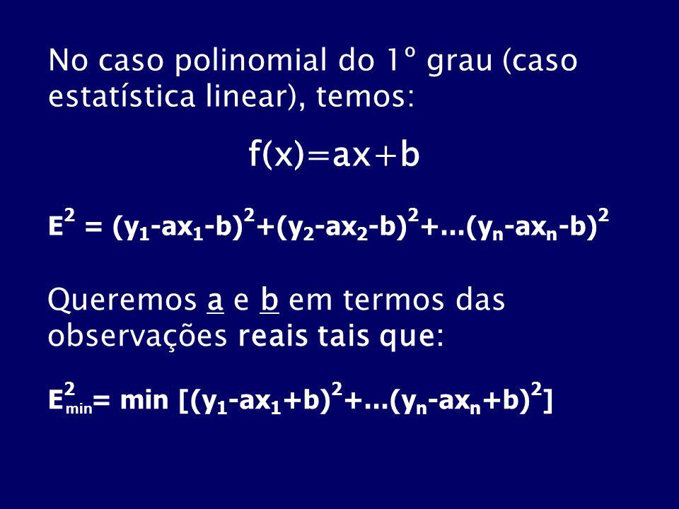 No caso polinomial do 1º grau (caso estatística linear), temos: