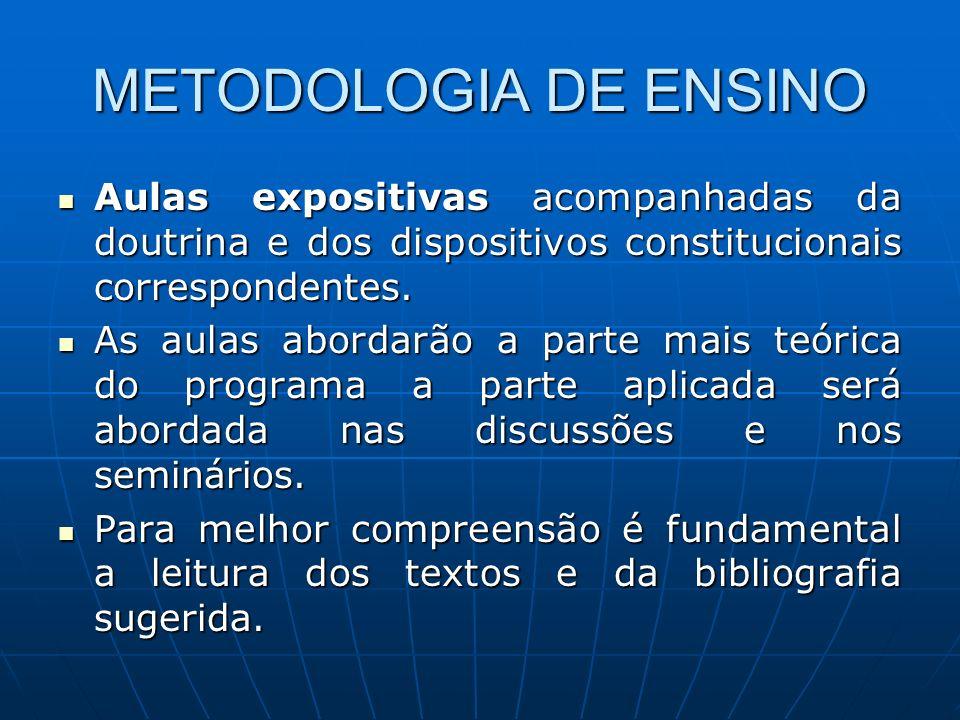 METODOLOGIA DE ENSINO Aulas expositivas acompanhadas da doutrina e dos dispositivos constitucionais correspondentes.