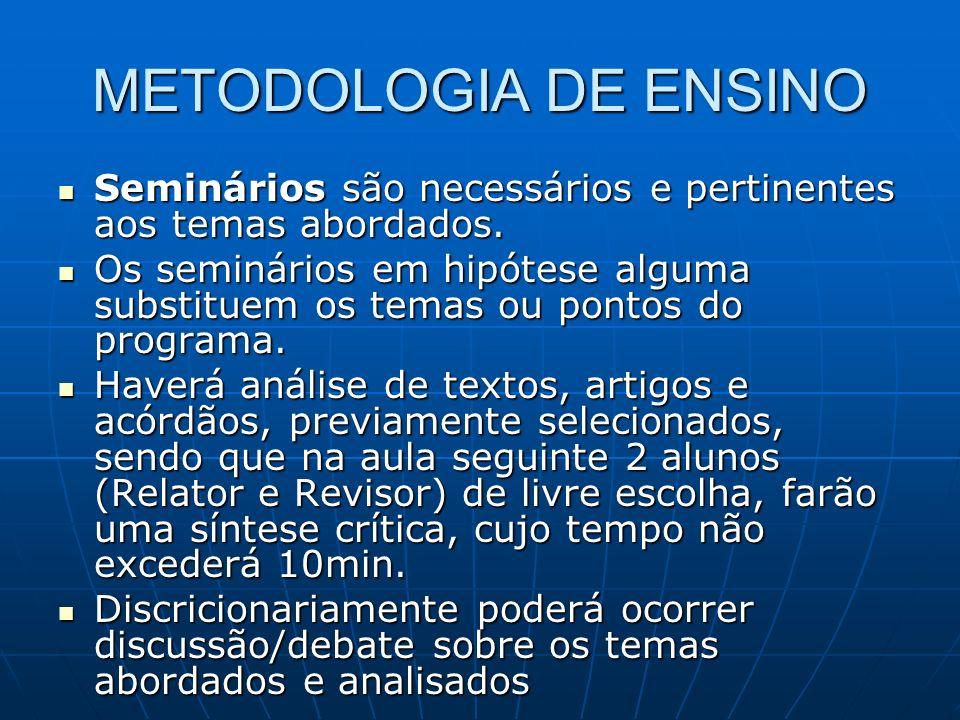 METODOLOGIA DE ENSINO Seminários são necessários e pertinentes aos temas abordados.