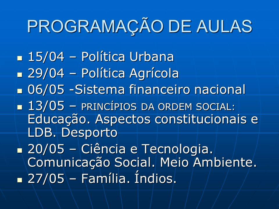 PROGRAMAÇÃO DE AULAS 15/04 – Política Urbana 29/04 – Política Agrícola