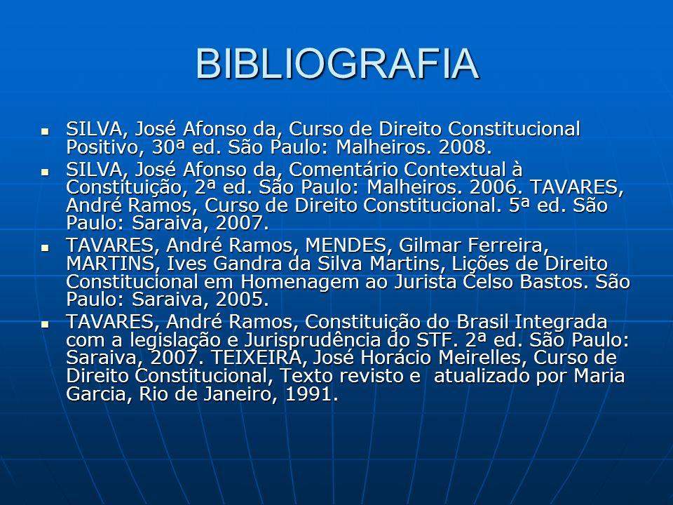BIBLIOGRAFIA SILVA, José Afonso da, Curso de Direito Constitucional Positivo, 30ª ed. São Paulo: Malheiros. 2008.