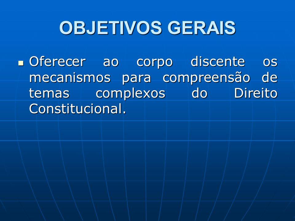 OBJETIVOS GERAIS Oferecer ao corpo discente os mecanismos para compreensão de temas complexos do Direito Constitucional.