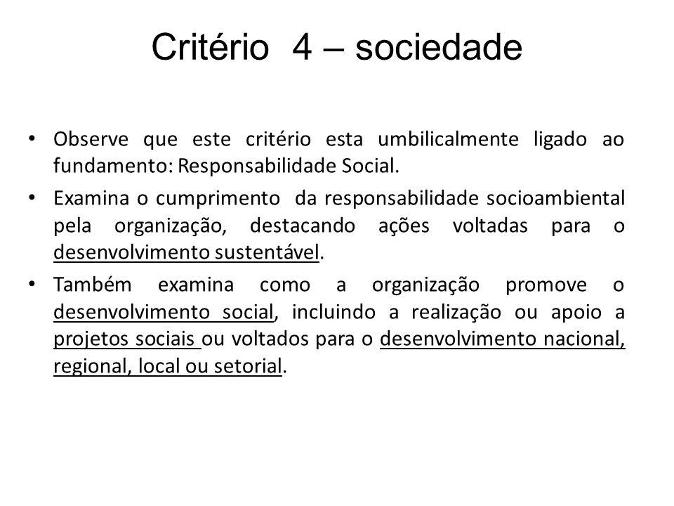 Critério 4 – sociedadeObserve que este critério esta umbilicalmente ligado ao fundamento: Responsabilidade Social.