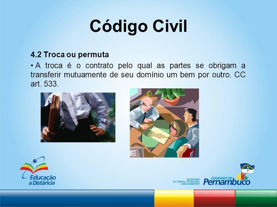 Código Civil 4.2 Troca ou permuta