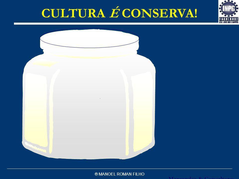 CULTURA É CONSERVA! Marcondes & Consultores ® MANOEL ROMAN FILHO