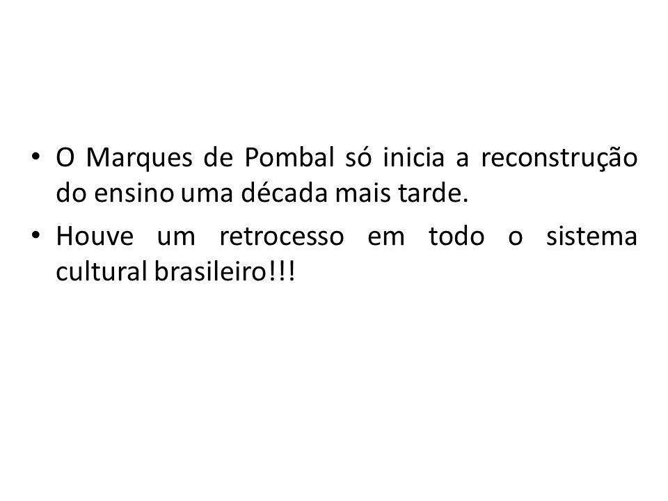 O Marques de Pombal só inicia a reconstrução do ensino uma década mais tarde.