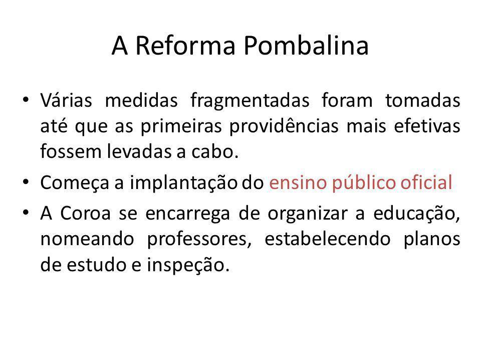 A Reforma PombalinaVárias medidas fragmentadas foram tomadas até que as primeiras providências mais efetivas fossem levadas a cabo.
