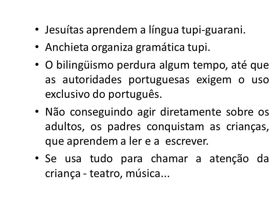Jesuítas aprendem a língua tupi-guarani.
