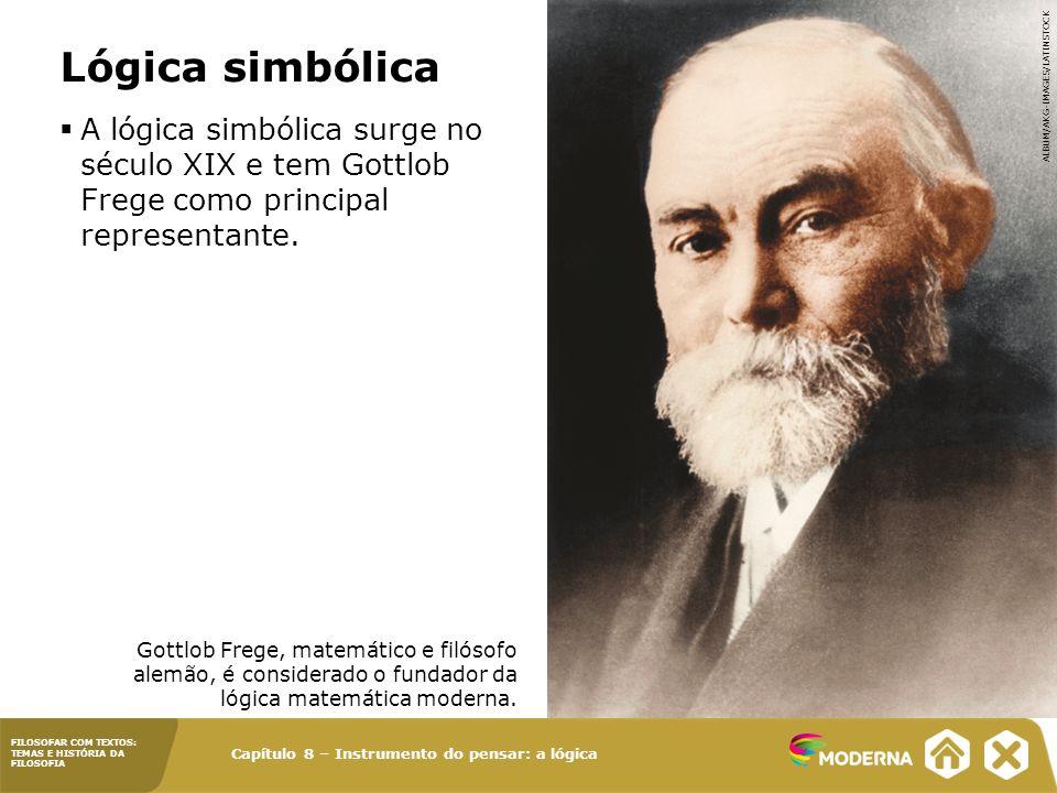 Lógica simbólica A lógica simbólica surge no século XIX e tem Gottlob Frege como principal representante.