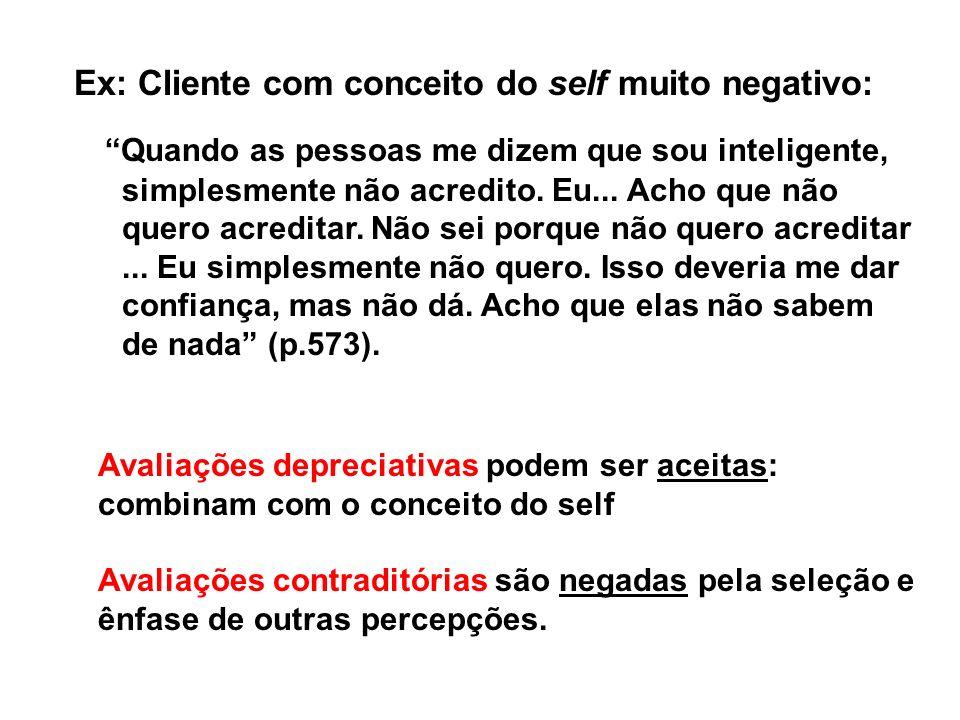 Ex: Cliente com conceito do self muito negativo: