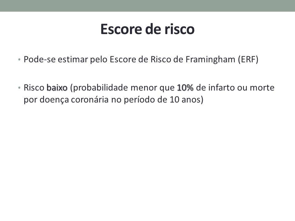 Escore de risco Pode-se estimar pelo Escore de Risco de Framingham (ERF)