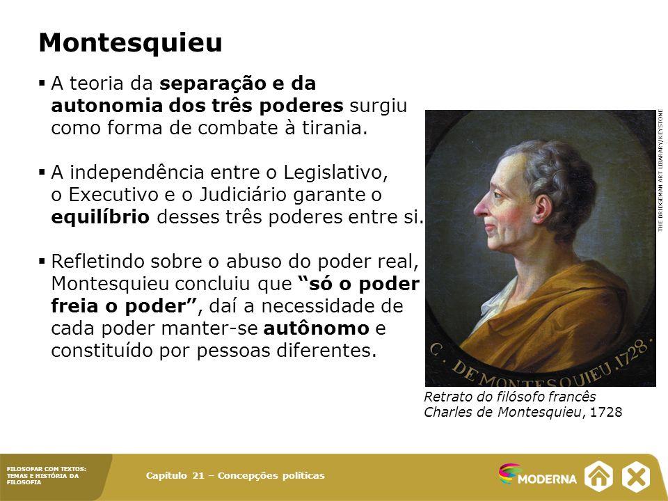 Montesquieu A teoria da separação e da autonomia dos três poderes surgiu como forma de combate à tirania.
