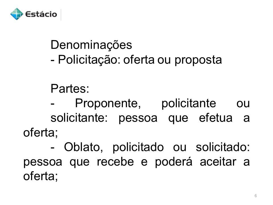 Denominações - Policitação: oferta ou proposta. Partes: - Proponente, policitante ou solicitante: pessoa que efetua a oferta;