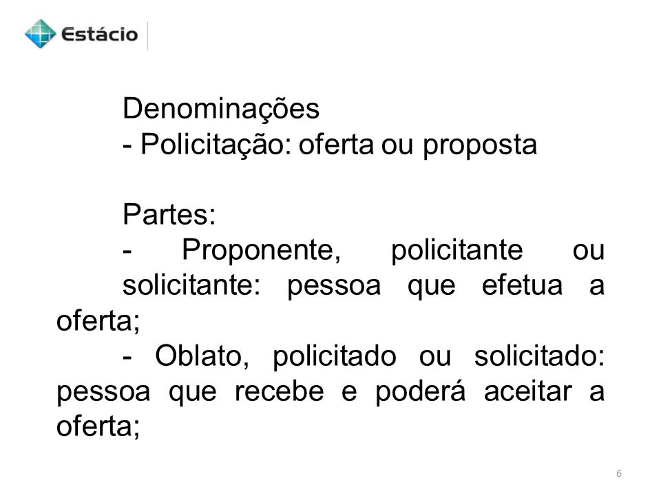 Denominações- Policitação: oferta ou proposta. Partes: - Proponente, policitante ou solicitante: pessoa que efetua a oferta;