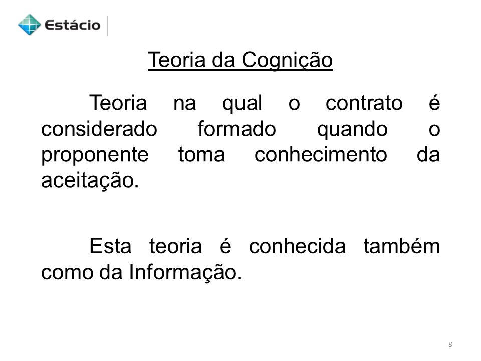 Teoria da CogniçãoTeoria na qual o contrato é considerado formado quando o proponente toma conhecimento da aceitação.