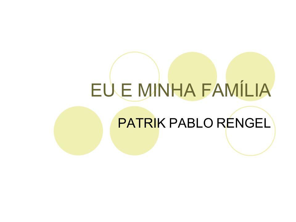EU E MINHA FAMÍLIA PATRIK PABLO RENGEL