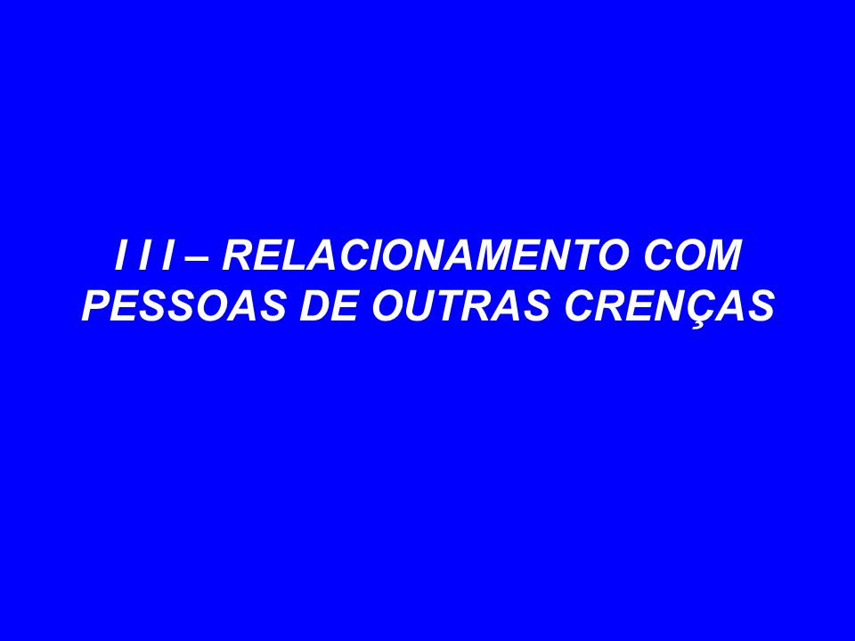 I I I – RELACIONAMENTO COM PESSOAS DE OUTRAS CRENÇAS