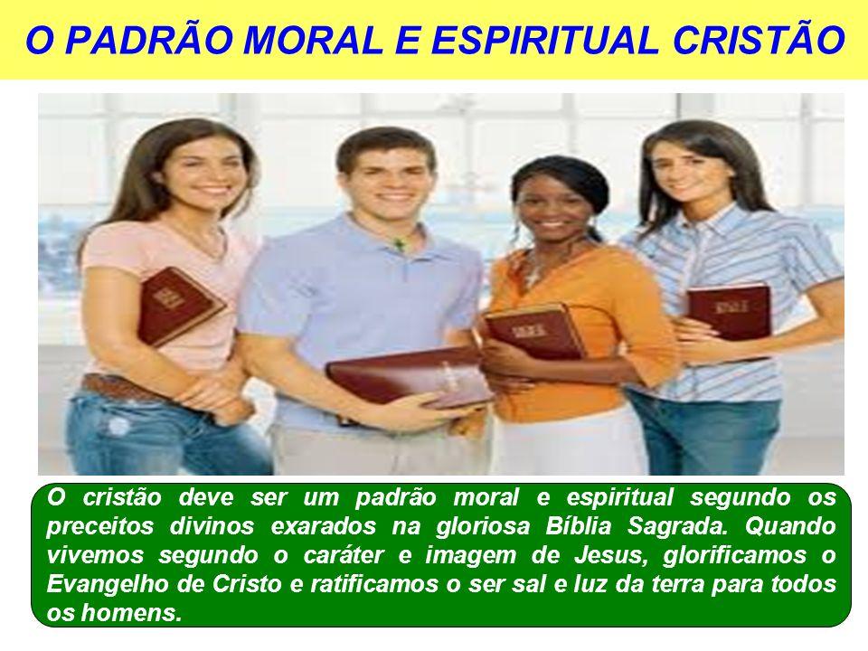 O PADRÃO MORAL E ESPIRITUAL CRISTÃO