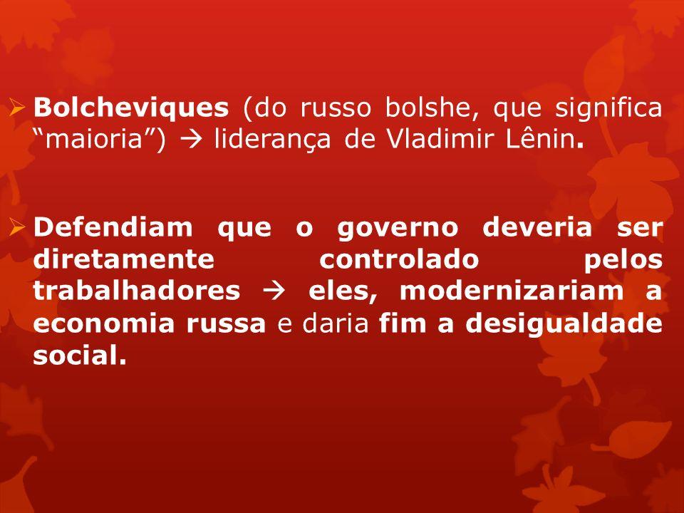Bolcheviques (do russo bolshe, que significa maioria )  liderança de Vladimir Lênin.
