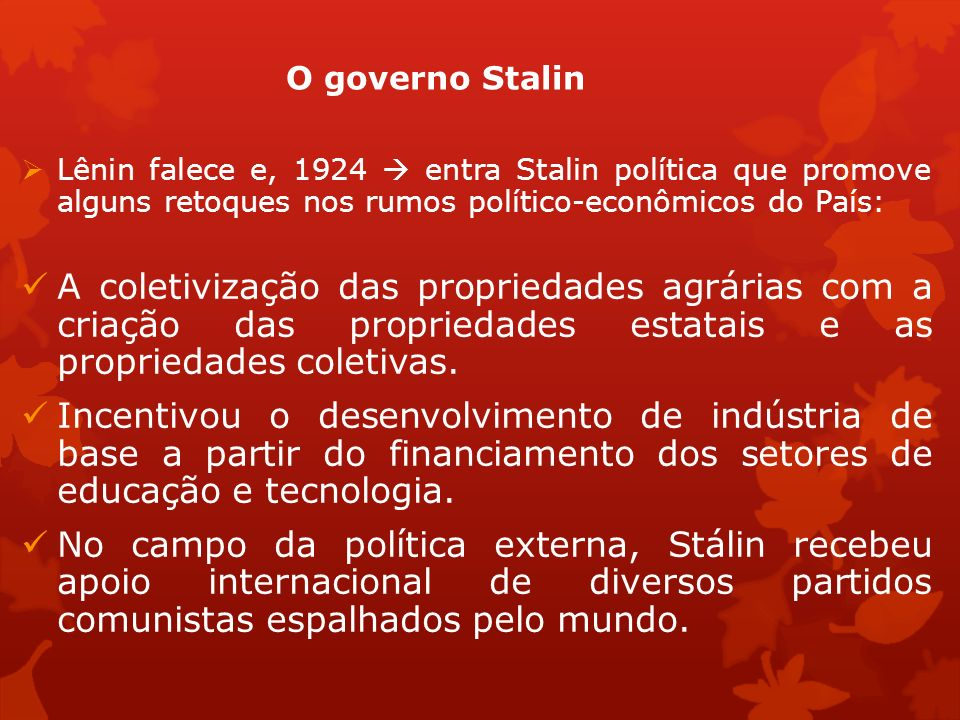 Lênin falece e, 1924  entra Stalin política que promove alguns retoques nos rumos político-econômicos do País: