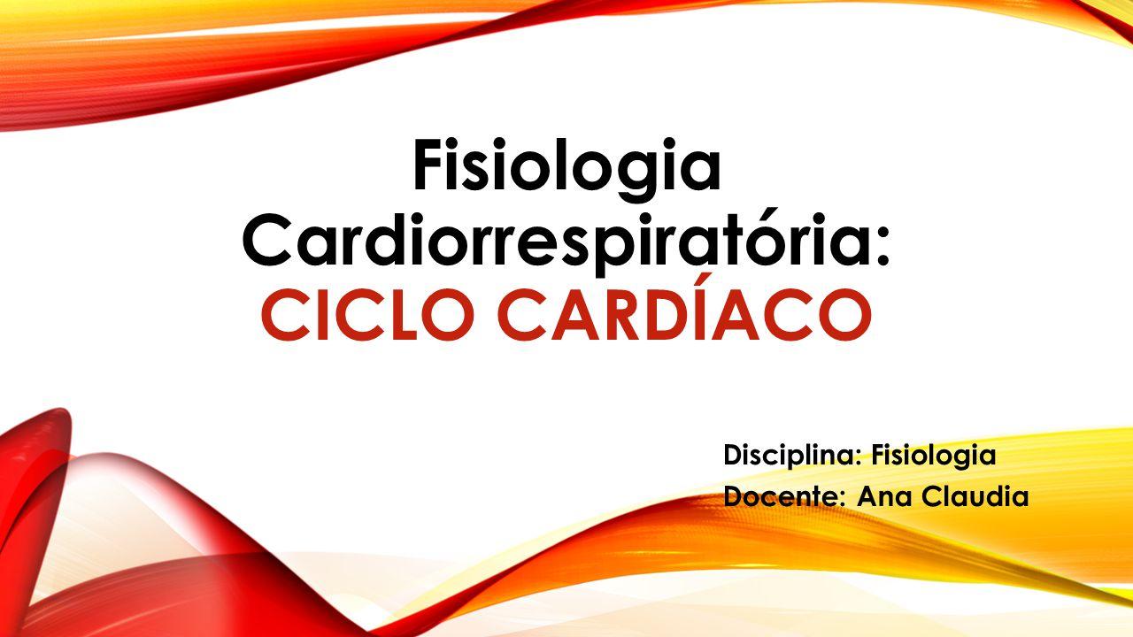 Fisiologia Cardiorrespiratória: CICLO CARDÍACO