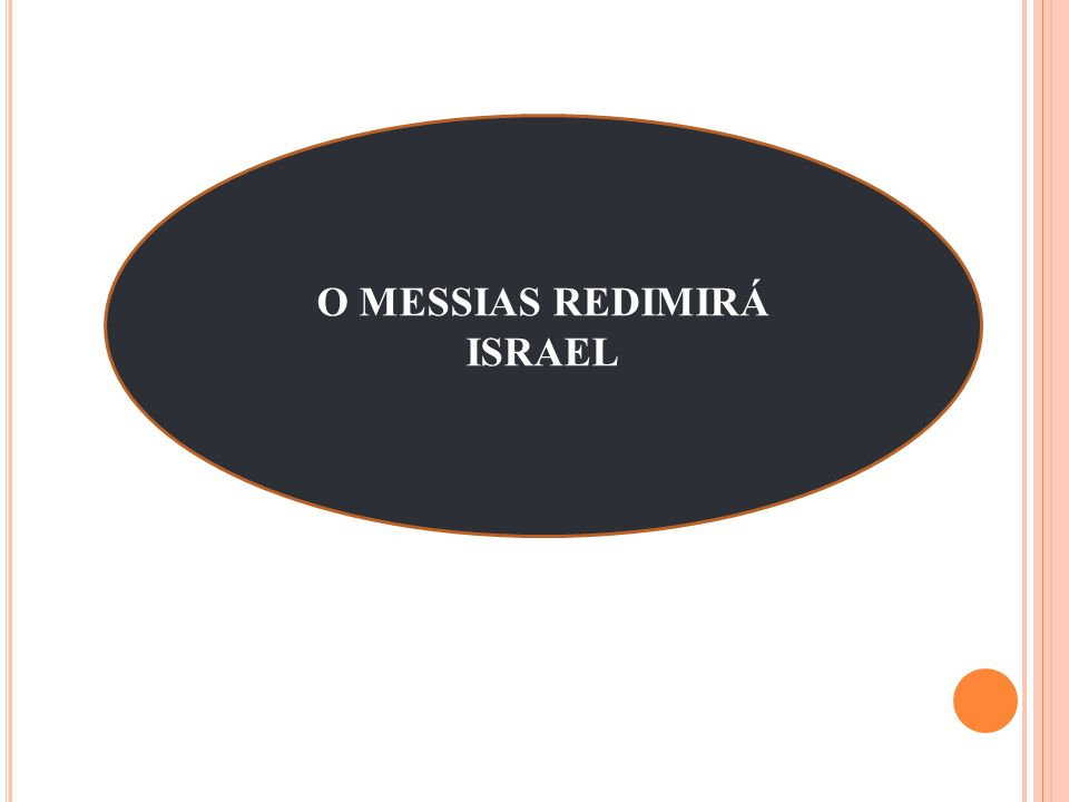 O MESSIAS REDIMIRÁ ISRAEL