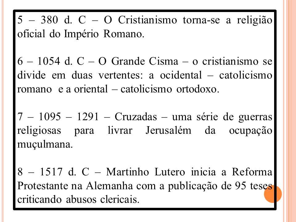 5 – 380 d. C – O Cristianismo torna-se a religião oficial do Império Romano.